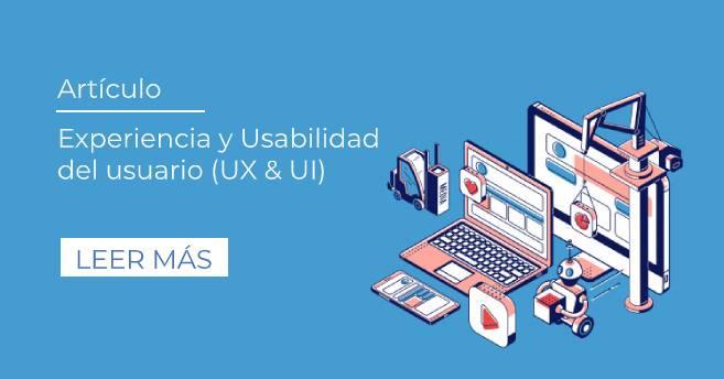 Experiencia y Usabilidad del Usuario (UX & UI)